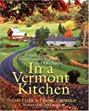 In a Vermont Kitchen: Foods Fresh from Farms, Forests, and Orchards