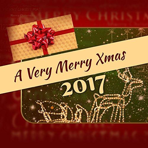 A Very Merry Xmas – 2017 Top Selection, Popular Carols & Christmas Songs