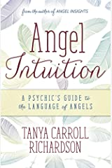 Angel Intuition: A Psychic's Guide to the Language of Angels Kindle Edition