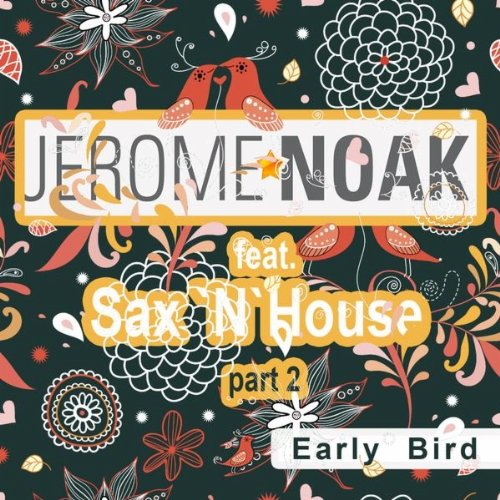 Early bird original lovesax vocal mix by jerome noak for Early house music