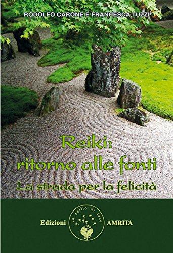 Reiki: ritorno alle fonti: La strada per la felicità (Italian Edition)