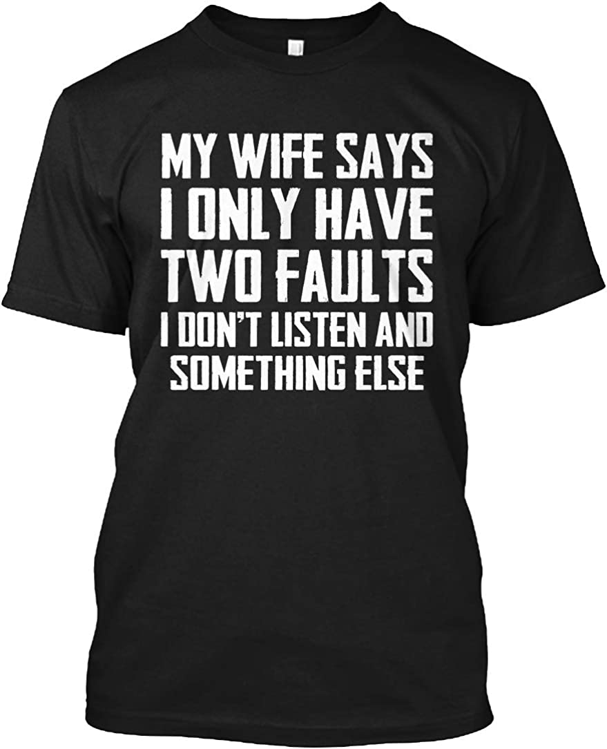 My Wife Says I Only Have Two Faults I Don't Listen and Something Else T-Shirt - Hanes Tagless Tee 61VPpyCuFSL