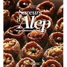 Saveurs d'Alep: 100 recettes délicieusement syriennes