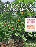 Straw Bale Gardens Complete, Updated Edition:Breakthrough Method for Growing Vegetables Anywhere, Earlier and with No...