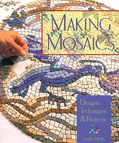 Making Mosaics: Designs, Techniques & -