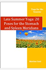 Late Summer Yoga: 20 Poses for the Stomach and Spleen Meridians (Seasonal Yoga Book 5) Kindle Edition