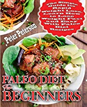 Paleo Diet For Beginners: The Simple Guide for Rapid Weight Loss, Learn How to Lose Weight Fast and Easy with Paleo Diet Recipes (Paleo Cookbook Book 1)