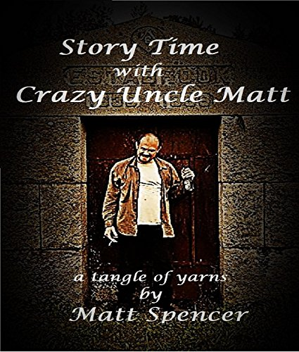 Story Time With Crazy Uncle Matt: a tangle of yarns by [Spencer, Matt]