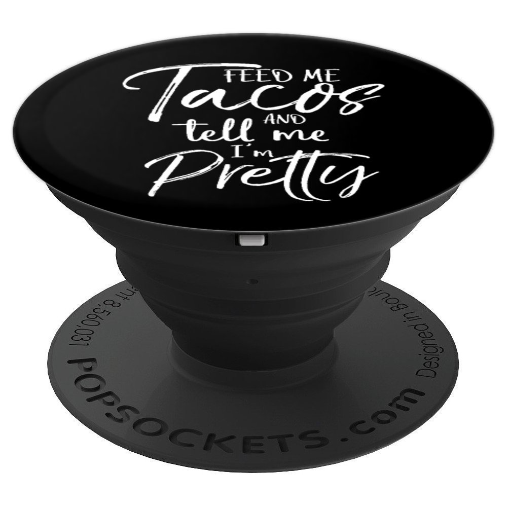 Feed Me Tacos and Tell Me I'm Pretty Funny Gift for Women - PopSockets Grip and Stand for Phones and Tablets