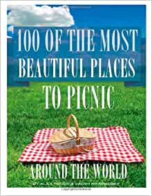 100 Of The Most Beautiful Places To Picnic Around The World Alex Trost Vadim Kravetsky