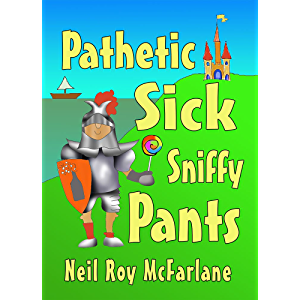 Pathetic Sick Sniffy Pants: A funny, read-aloud, bedtime story for kids aged 5 to 9