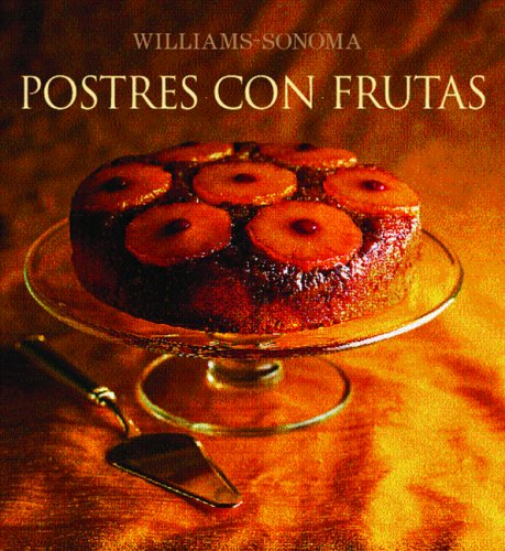 Postres con frutas: Fruit Dessert, Spanish-Language Edition (Coleccion Williams-Sonoma) (Spanish Edition)