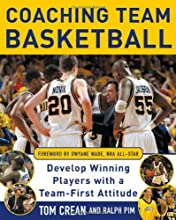 Coaching Team Basketball: A Coach's Guide to Developing Players With a Team-First Attitude