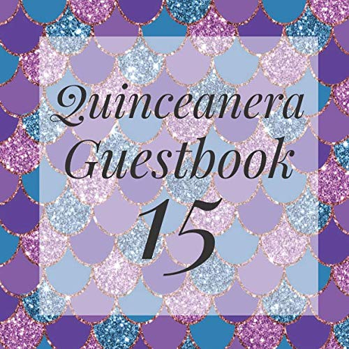 Quinceanera Guestbook 15: Glitter Mermaid Scales Under The Sea Guest Book - Elegant Birthday Wedding Anniversary Party Signing Message Book - Gift Log ... Keepsake Present - Special Memories Ideas -