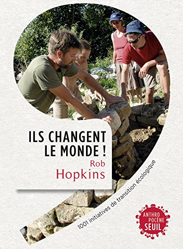 Ils changent le monde! 1001 initiatives de transition écologique: 1001 initiatives de transition écologique (ANTHROPOCENE) (French Edition)
