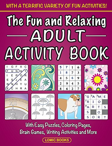 The Fun and Relaxing Adult Activity Book: With Easy Puzzles, Coloring...