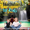 Mindfulness for Kids: Improve Sleep and Self-Esteem, Bring About Greater Calmness, Relaxation, Self-Regulation and Awareness Speech by Brenda Shankey Narrated by Brenda Shankey