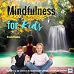 Mindfulness for Kids: Improve Sleep and Self-Esteem, Bring About Greater Calmness, Relaxation, Self-Regulation and Awareness | Brenda Shankey
