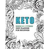 Keto Exercise Fitness Diet Planner For Beginner: Meal Planner Daily Healthy Food Planner and Exercise Fitness Weight Loss Planner Daily For Women and ... Exercise Fitness & Dieting) (Volume 2)