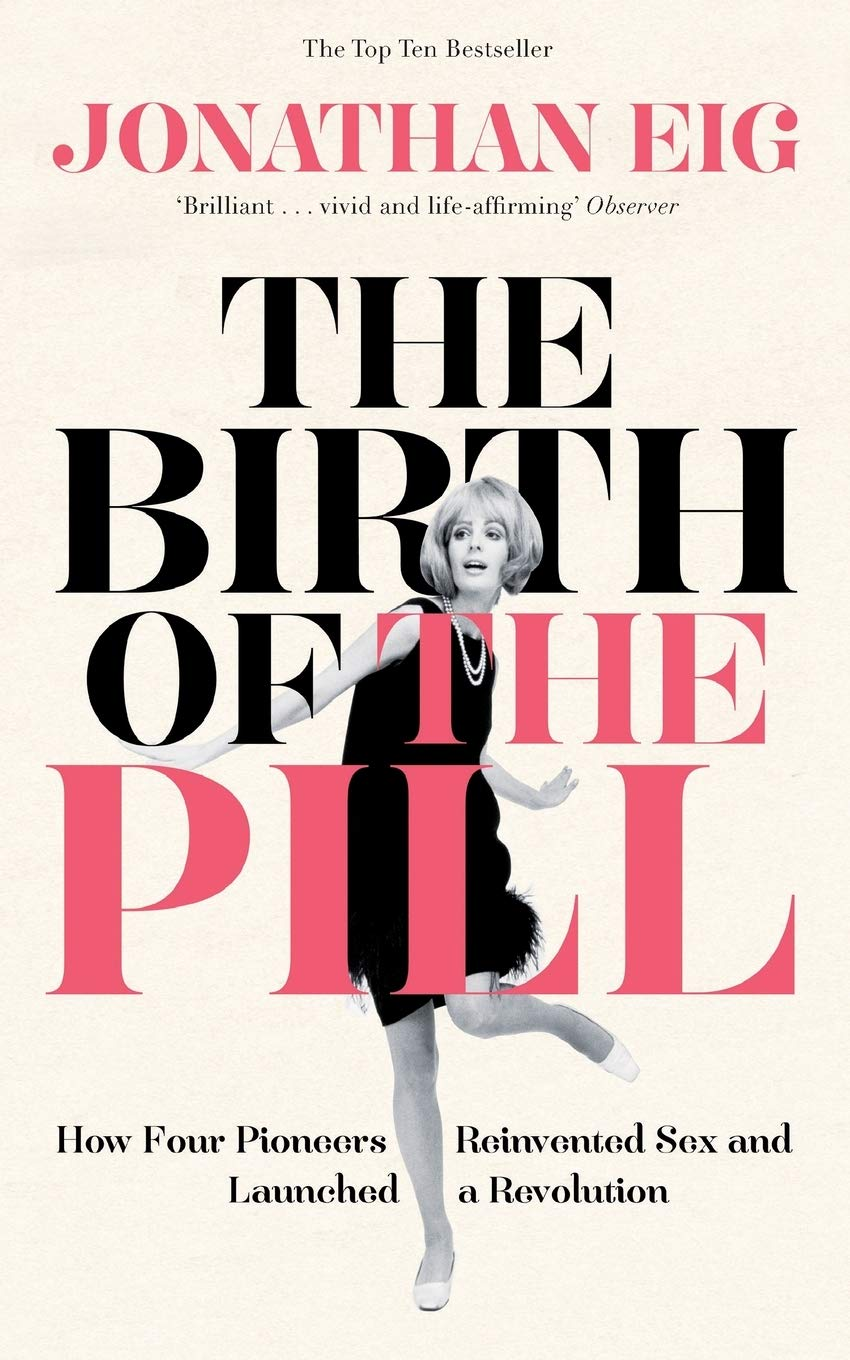 The Birth Of The Pill  How Four Pioneers Reinvented Sex And Launched A Revolution