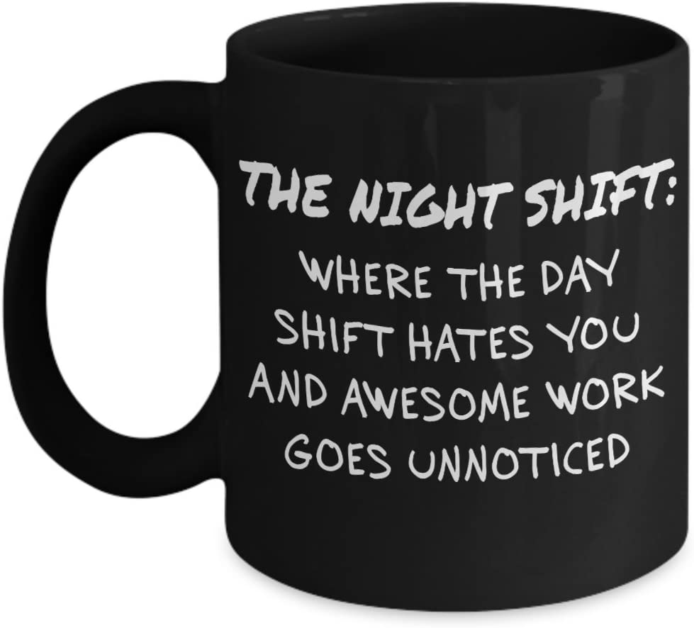 The Night Shift Where The Day Shift Hates You And Awesome Work Goes Unnoticed Mug Acrylic Coffee Holder Black 11oz Kitchen Dining