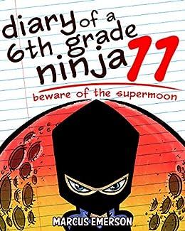 Diary Of A 6th Grade Ninja 11 Beware The Supermoon Hilarious Adventure