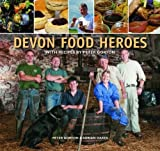 Devon Food Heroes: With Recipes by Peter Gorton by Peter Gorton (2012-05-22)