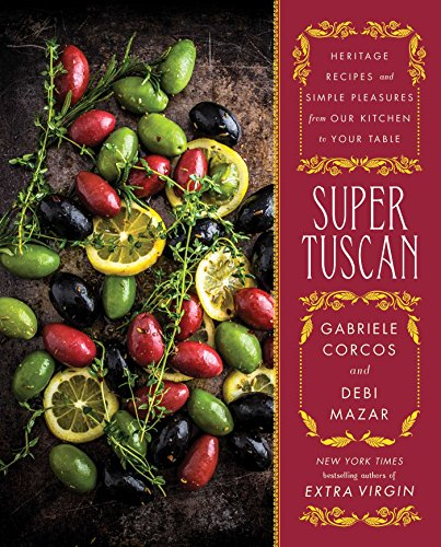 Super Tuscan: Heritage Recipes and Simple Pleasures from Our Kitchen to Your Table by Gabriele Corcos, Debi Mazar