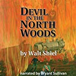 Devil in the North Woods | Walt Shiel