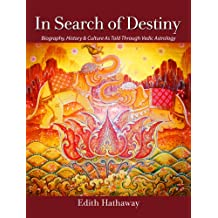 In Search of Destiny: Biography, History & Culture As Told Through Vedic Astrology