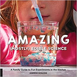 Amazon Amazing Mostly Edible Science A Family Guide To Fun Experiments In The Kitchen 9781631591099 Andrew Schloss Books