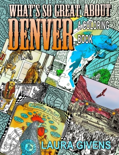 Download What's So Great About Denver: A Coloring Book (Laura Givens Coloring Books) (Volume 2) pdf