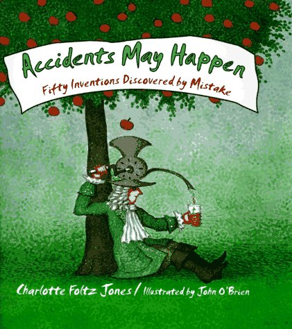 Accidents May Happen (50 Inventions Discovered by Mistake) by Delacorte Books for Young Readers