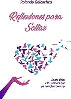 Reflexiones Para Soltar: Sobre Dejar Ir Aquellos