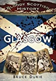 bloody scottish history glasgow by bruce durie 1 aug 2012 paperback