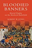 Bloodied Banners: Martial Display on the Medieval Battlefield (Warfare in History)