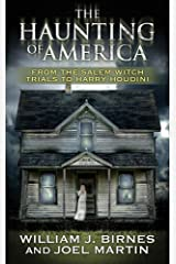 The Haunting of America: From the Salem Witch Trials to Harry Houdini Kindle Edition