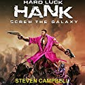 Hard Luck Hank: Screw the Galaxy Audiobook by Steven Campbell Narrated by Liam Owen