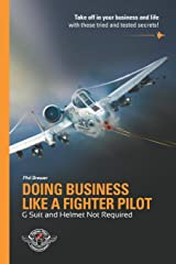 Doing Business Like A Fighter Pilot: G Suit and Helmet Not Required Paperback