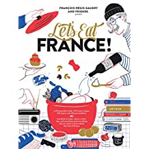 Let's Eat France!: 1,250 specialty foods, 375 iconic recipes, 350 topics, 260 personalities, plus hundreds of maps, charts, tricks, tips, and anecdotes and everything else you want to know about the food of France