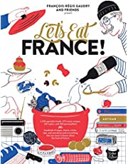 Let's Eat France!: 1,250 specialty foods, 375 iconic recipes, 350 topics, 260 personalities, plus hundreds of maps, charts, tricks, tips, and ... you want to know about the food of France