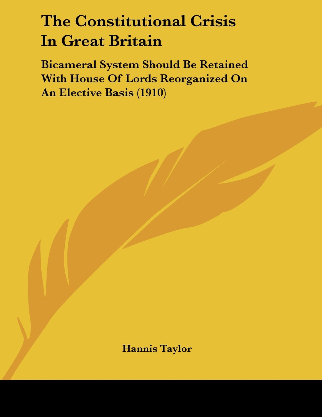 Read Online The Constitutional Crisis In Great Britain: Bicameral System Should Be Retained With House Of Lords Reorganized On An Elective Basis (1910) ebook