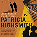 Patricia Highsmith: Selected Novels and Short Stories Audiobook by Patricia Highsmith Narrated by Bronson Pinchot, Cassandra Campbell