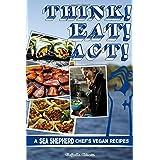 Think! Eat! Act!: A Sea Shepherd Chef's Vegan Recipes (Vegan Cookbooks)