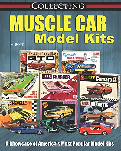 Collecting Muscle Car Model Kits Tim Boyd 9781613253953 Amazon