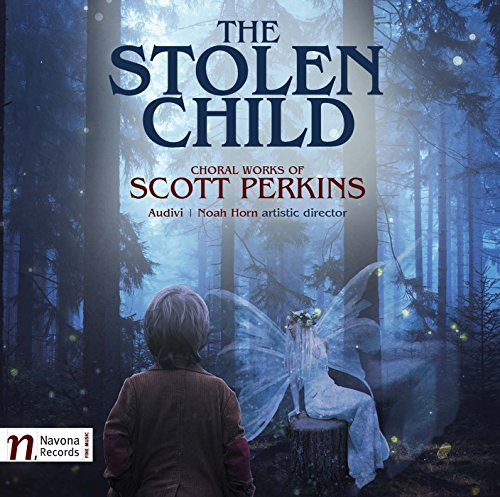 (The Stolen Child: Choral Works of Scott Perkins)