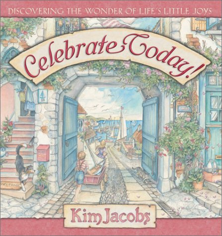 Celebrate Today!: Discovering the Wonder of Life's Little Joys (Kim Jacobs Calendar)
