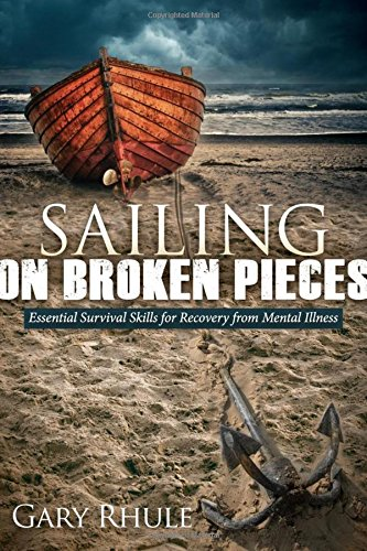 Sailing on Broken Pieces: Essential Survival Skills for Recovery from Mental Illness