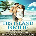 His Island Bride: The Bride Series, Book 4 | Shadonna Richards