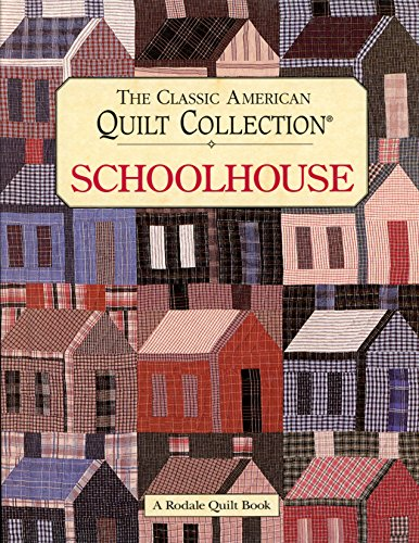 The Classic American Quilt Collection: Schoolhouse (Rodale Quilt Book)